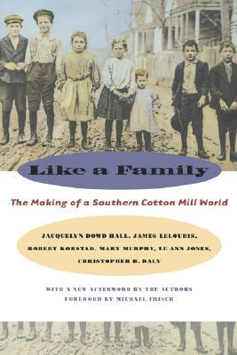 Like a Family: The Making of a Southern Cotton Mill World