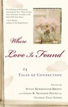 Where Love Is Found: 24 Tales of Connection