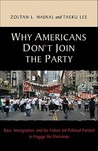 Why Americans Don't Join the Party: Race, Immigration, and the Failure (of Political Parties) Torace, Immigration, and the Failure (of Political Parties) to Engage the Electorate Engage the Electorate