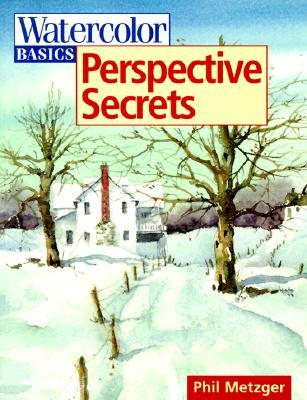 Watercolor Basics - Perspective Secrets by Philip W. Metzger