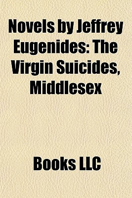 Novels by Jeffrey Eugenides by Books LLC