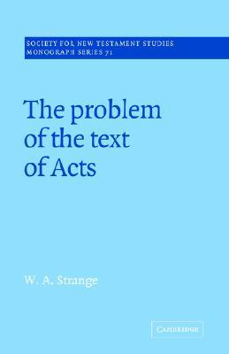 The Problem of the Text of Acts by W.A. Strange