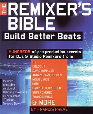 Free online download Remixer's Bible Build Better Beats - Book/CD PDF by Francis Preve