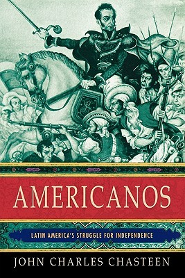 Americanos: Latin America's Struggle for Independence