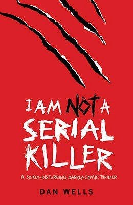 I Am Not A Serial Killer by Dan Wells