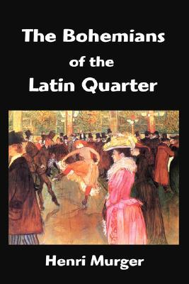 The Bohemians Of The Latin Quarter: Scenes De La Vie De Boheme