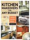 The Kitchen Makeovers for Any Budget: Layout, Design, Build