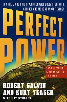 Perfect Power: How the Microgrid Revolution Will Unleash Cleaner, Greener, and More Abundant Energy