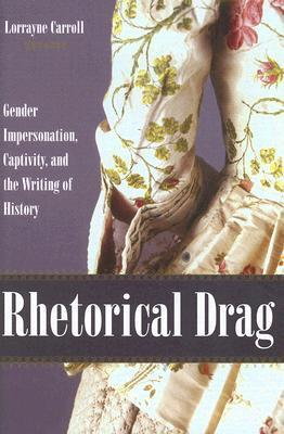 Rhetorical Drag: Gender Impersonation, Captivity, and the Writing of History