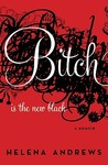 Bitch Is the New Black by Helena Andrews