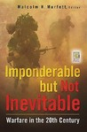 Imponderable But Not Inevitable: Warfare in the 20th Century