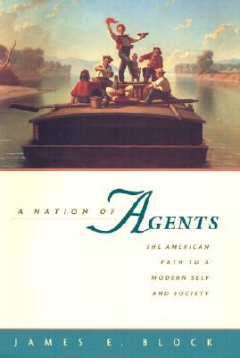 A Nation of Agents: The American Path to a Modern Self and Society