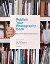 Publish Your Photography Book by Darius D. Himes