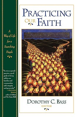 Find Practicing Our Faith: A Way of Life for a Searching People by Dorothy C. Bass PDF