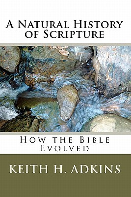 A Natural History of Scripture by Keith H. Adkins