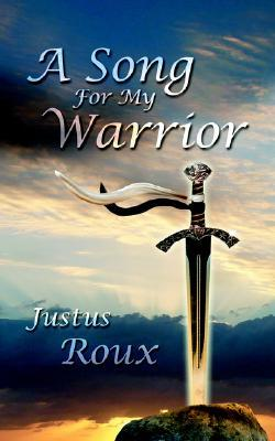A Song for My Warrior by Justus Roux