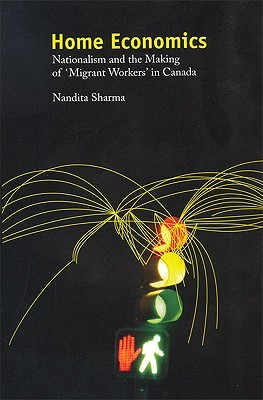Home Economics: Nationalism and the Making of 'Migrant Workers' in Canada