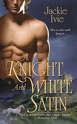 A Knight and White Satin by Jackie Ivie
