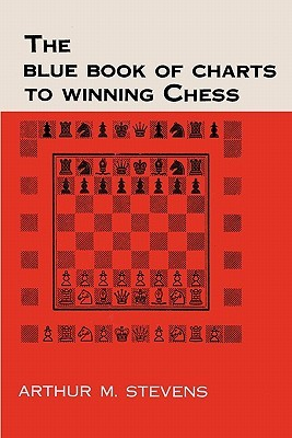 The Blue Book of Charts to Winning Chess by Arthur M. Stevens