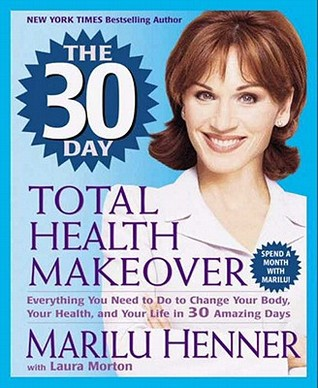 The 30 Day Total Health Makeover by Marilu Henner