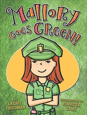 Mallory Goes Green! by Laurie B. Friedman