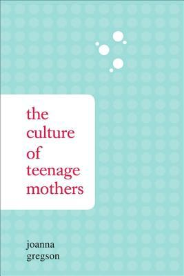 The Culture Of Teenage Mothers