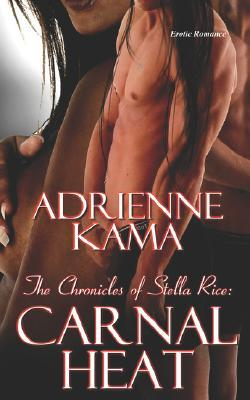 Carnal Heat (The Chronicles of Stella Rice, #2))
