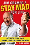 Jim Cramer's Stay Mad for Life: Get Rich, Stay Rich (Make Your Kids Even Richer)