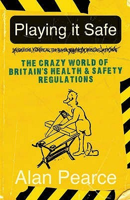Playing It Safe: The Crazy World Of Britains Health And Safety Regulations