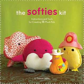 Softies Kit: Instructions and Tools for Creating 15 Plush Pals