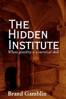 The Hidden Institute by Brand Gamblin