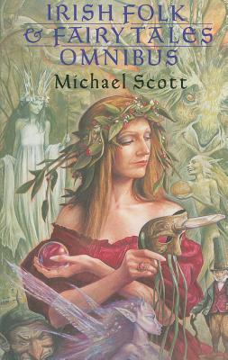 Irish Folk and Fairy Tales Omnibus Edition by Michael Scott