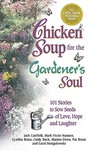 Chicken Soup for the Gardener's Soul: 101 Stories to Sow Seeds of Love, Hope and Laughter (Chicken Soup for the Soul)