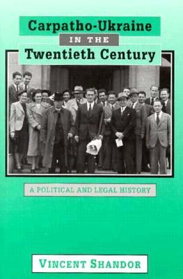 Carpatho-Ukraine in the Twentieth Century: A Political and Legal History