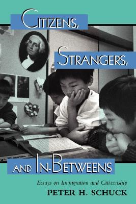 Citizens, Strangers, And In-betweens by Peter H. Schuck
