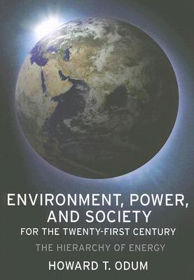 Environment, Power, and Society for the Twenty-First Century by Howard T. Odum