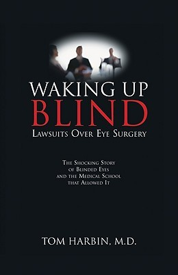 Waking Up Blind   Lawsuits Over Eye Surgery by Tom Harbin