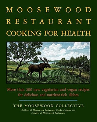 The Moosewood Restaurant Cooking for Health by Moosewood Collective