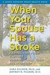 When Your Spouse Has a Stroke: Caring for Your Partner, Yourself, and Your Relationship