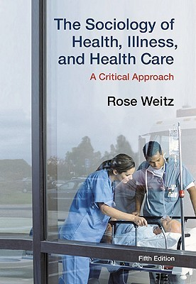 The Sociology of Health, Illness, and Health Care by Rose Weitz