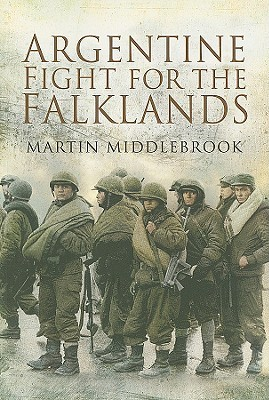 Argentine Fight for the Falklands by Martin Middlebrook