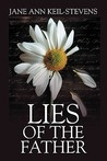 Lies of the Father by Jane Ann Keil-Stevens