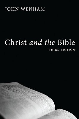 Christ and the Bible, Third Edition by John Wenham