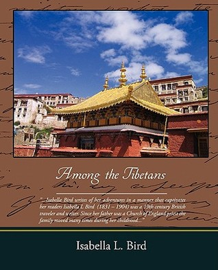 Among the Tibetans by Isabella L. Bird