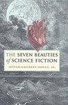 The Seven Beauties of Science Fiction by Istvan Csicsery-Ronay Jr.