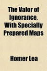 The Valor of Ignorance, with Specially Prepared Maps