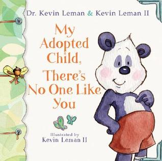 My Adopted Child, There's No One Like You by Kevin Leman
