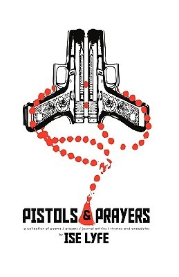 Pistols and Prayers: A Collection of Prayers/Poems/Journal Enties/Rhymes and Anecdotes