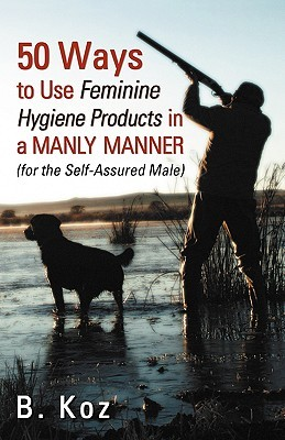50 Ways to Use Feminine Hygiene Products in a Manly Manner