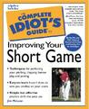 The Complete Idiot's Guide to Improving Your Short Game